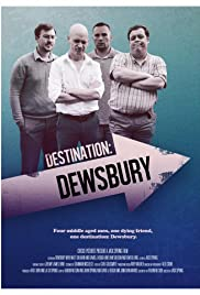 Destination: Dewsbury (2017) Poster - Movie Forum, Cast, Reviews