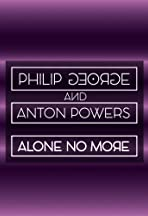 Philip George & Anton Powers: Alone No More
