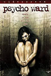Psycho Ward (2007) Poster - Movie Forum, Cast, Reviews