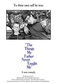 The Things My Father Never Taught Me (2012) Poster - Movie Forum, Cast, Reviews
