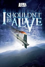 I Shouldn't Be Alive Poster - TV Show Forum, Cast, Reviews