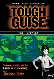 Tough Guise: Violence, Media & the Crisis in Masculinity (1999) Poster - Movie Forum, Cast, Reviews