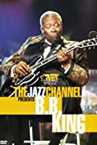 Image of The Jazz Channel Presents B.B. King
