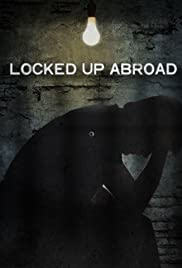 Locked Up Abroad(2006) Poster - Movie Forum, Cast, Reviews