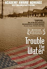 Trouble the Water (2008) Poster - Movie Forum, Cast, Reviews