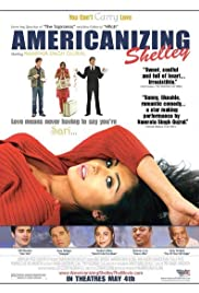 Americanizing Shelley (2007) Poster - Movie Forum, Cast, Reviews