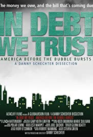 In Debt We Trust: America Before the Bubble Bursts (2006) Poster - Movie Forum, Cast, Reviews