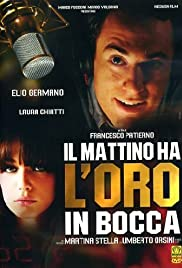 Il mattino ha l'oro in bocca (2008) Poster - Movie Forum, Cast, Reviews