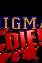 Image of Sigma Die!