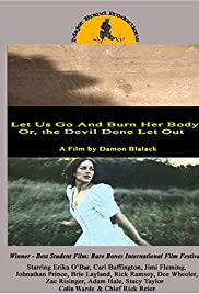 Let Us Go and Burn Her Body; Or, The Devil Done Let Out (2005) Poster - Movie Forum, Cast, Reviews