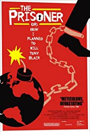 The Prisoner or: How I Planned to Kill Tony Blair (2006) Poster - Movie Forum, Cast, Reviews