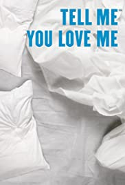 Tell Me You Love Me Poster