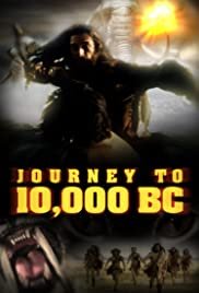 Journey to 10,000 BC (2008) Poster - Movie Forum, Cast, Reviews