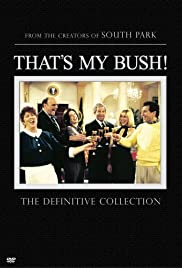 That's My Bush! Poster - TV Show Forum, Cast, Reviews