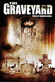 The Graveyard (2006) Poster - Movie Forum, Cast, Reviews