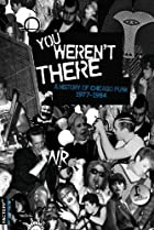 Image of You Weren't There: A History of Chicago Punk 1977 to 1984