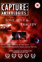 Capture Anthologies: Love, Lust and Tragedy