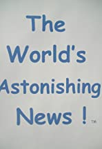 The World's Astonishing News!
