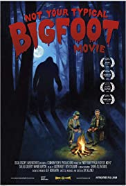 Not Your Typical Bigfoot Movie (2008) Poster - Movie Forum, Cast, Reviews