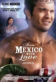 From Mexico with Love (2009) Poster - Movie Forum, Cast, Reviews
