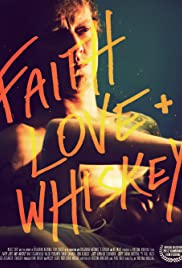 Faith, Love + Whiskey (2012) Poster - Movie Forum, Cast, Reviews