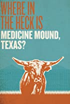 Image of Where in the Heck Is Medicine Mound, TX?