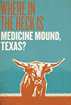 Primary image for Where in the Heck Is Medicine Mound, TX?