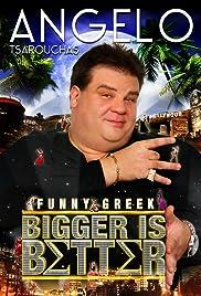 Angelo Tsarouchas: Bigger Is Better Poster