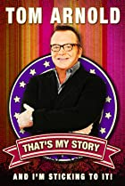 Image of Tom Arnold: That's My Story and I'm Sticking to it