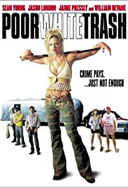 Poor White Trash (2000) Poster - Movie Forum, Cast, Reviews