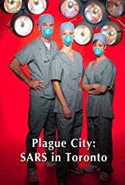 Plague City: SARS in Toronto (2005) Poster - Movie Forum, Cast, Reviews