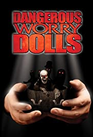Dangerous Worry Dolls (2008) Poster - Movie Forum, Cast, Reviews