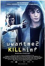 U Want Me 2 Kill Him?