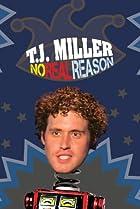 Image of T.J. Miller: No Real Reason