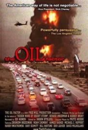 The Oil Factor: Behind the War on Terror (2005) Poster - Movie Forum, Cast, Reviews