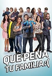 Que pena tu familia(2012) Poster - Movie Forum, Cast, Reviews