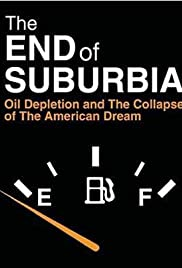 The End of Suburbia: Oil Depletion and the Collapse of the American Dream (2004) Poster - Movie Forum, Cast, Reviews