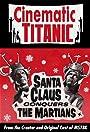 Cinematic Titanic: Santa Claus Conquers the Martians