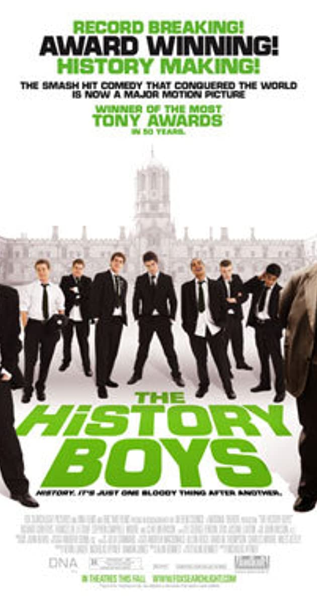 film analysis the history boys Despite the fine teaching by excellent professionals like mrs lintott in history and the intellectually enthusiastic hector in general studies, the headmaster is not satisfied he signs on the young irwin to polish the students' style to give them the best chance.