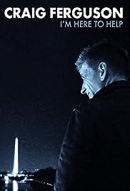 Craig Ferguson: I'm Here to Help(2013) Poster - TV Show Forum, Cast, Reviews