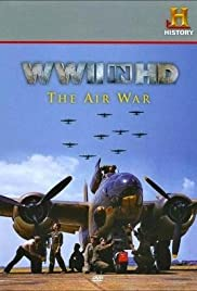 WWII in HD: The Air War (2010) Poster - Movie Forum, Cast, Reviews