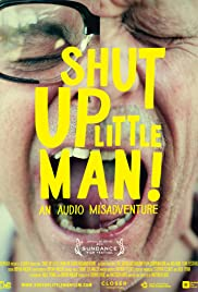 Shut Up Little Man! An Audio Misadventure (2011) Poster - Movie Forum, Cast, Reviews