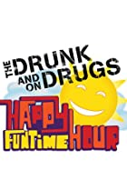 Image of The Drunk and on Drugs Happy Funtime Hour