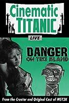 Image of Cinematic Titanic: Danger on Tiki Island