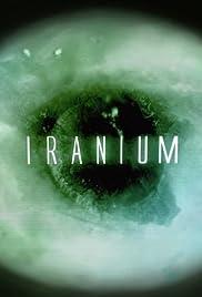 Iranium(2011) Poster - Movie Forum, Cast, Reviews