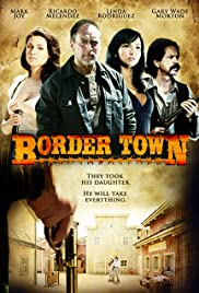 Border Town (2009) Poster - Movie Forum, Cast, Reviews