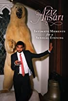 Image of Aziz Ansari: Intimate Moments for a Sensual Evening