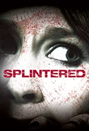 Splintered (2010) Poster - Movie Forum, Cast, Reviews