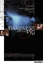 The Baroness and the Pig (2002) Poster - Movie Forum, Cast, Reviews