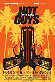 Hot Guys with Guns (2013) Poster - Movie Forum, Cast, Reviews